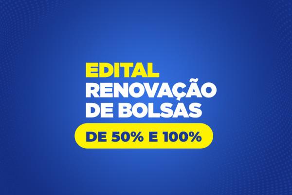 Edital para Renovação de Bolsas de 50% e 100%